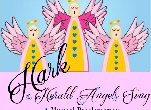 December 15, 2019 – Hark the Herald Angels Sing! A Musical Proclamation